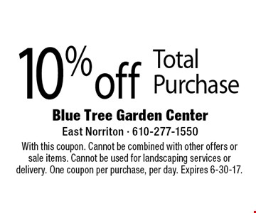 10% off Total Purchase. With this coupon. Cannot be combined with other offers or sale items. Cannot be used for landscaping services or delivery. One coupon per purchase, per day. Expires 6-30-17.