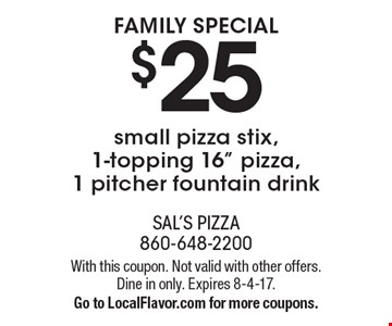 FAMILY SPECIAL $25 small pizza stix, 1-topping 16