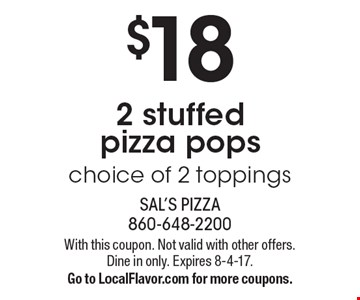 $18 2 stuffed pizza pops choice of 2 toppings. With this coupon. Not valid with other offers. Dine in only. Expires 8-4-17. Go to LocalFlavor.com for more coupons.