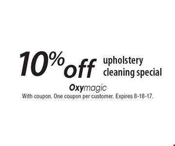 10% off upholstery cleaning special. With coupon. One coupon per customer. Expires 8-18-17.