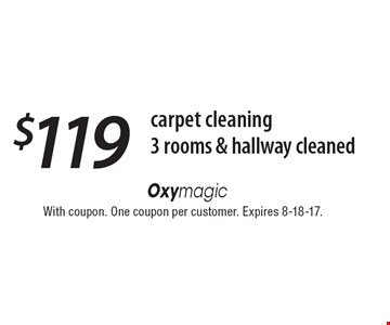 carpet cleaning $119 3 rooms & hallway cleaned. With coupon. One coupon per customer. Expires 8-18-17.