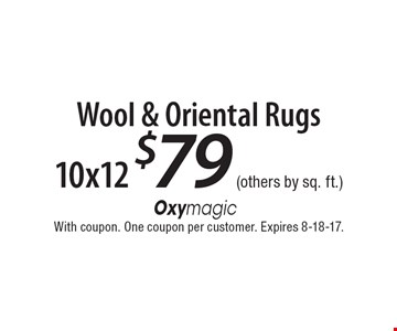 10x12 $79 Wool & Oriental Rugs (others by sq. ft.). With coupon. One coupon per customer. Expires 8-18-17.