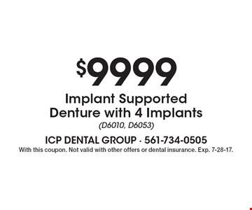 $9999 implant supported denture with 4 implants (D6010, D6053). With this coupon. Not valid with other offers or dental insurance. Exp. 7-28-17.