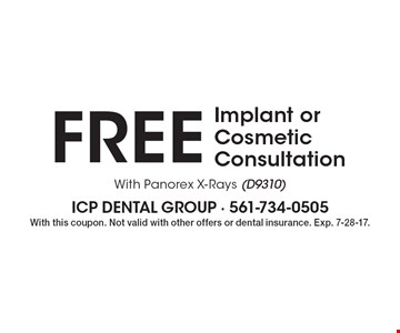 Free implant or cosmetic consultation with Panorex x-rays (D9310). With this coupon. Not valid with other offers or dental insurance. Exp. 7-28-17.