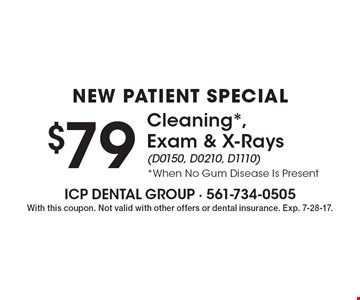 New patient special. $79 cleaning*, exam & x-rays (D0150, D0210, D1110) *When no gum disease is present. With this coupon. Not valid with other offers or dental insurance. Exp. 7-28-17.