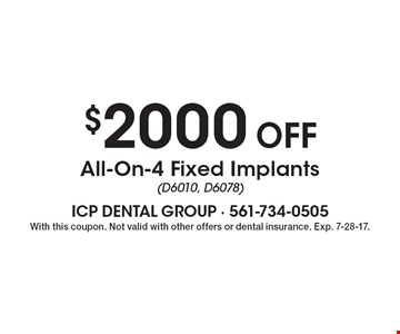 $2000 off all-on-4 fixed implants (D6010, D6078). With this coupon. Not valid with other offers or dental insurance. Exp. 7-28-17.