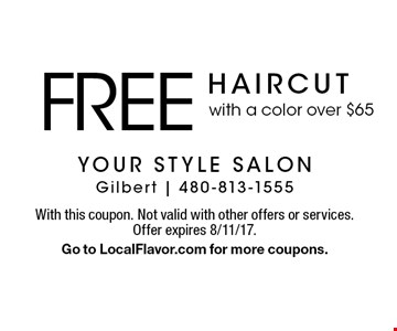 Free haircut with a color over $65. With this coupon. Not valid with other offers or services. Offer expires 8/11/17. Go to LocalFlavor.com for more coupons.