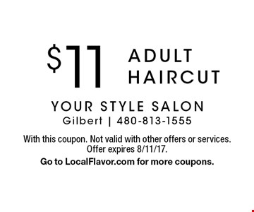 $11 adult haircut. With this coupon. Not valid with other offers or services. Offer expires 8/11/17. Go to LocalFlavor.com for more coupons.