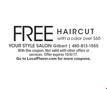 Free haircut with a color over $65. With this coupon. Not valid with other offers or services. Offer expires 10/6/17. Go to LocalFlavor.com for more coupons.