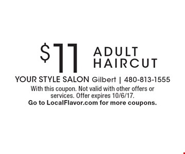 $11 adult haircut. With this coupon. Not valid with other offers or services. Offer expires 10/6/17. Go to LocalFlavor.com for more coupons.
