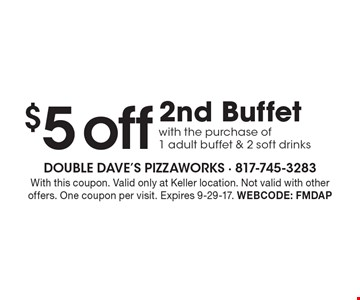 $5 off 2nd Buffet with the purchase of 1 adult buffet & 2 soft drinks. With this coupon. Valid only at Keller location. Not valid with other offers. One coupon per visit. Expires 9-29-17. Webcode: FMDAP