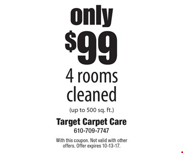 Only $99 4 Rooms Cleaned (Up To 500 Sq. Ft.). With this coupon. Not valid with other offers. Offer expires 10-13-17.
