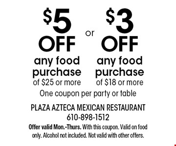 $3 OFF any food purchase of $18 or more. $5 OFF any food purchase of $25 or more. . One coupon per party or table. Offer valid Mon.-Thurs. With this coupon. Valid on food only. Alcohol not included. Not valid with other offers.