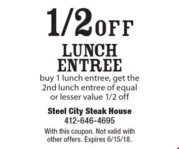 1/2 off lunch Entree. Buy 1 lunch entree, get the 2nd lunch entree of equal or lesser value 1/2 off. With this coupon. Not valid with other offers. Expires 6/15/18.