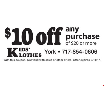 $10 off any purchase of $20 or more. With this coupon. Not valid with sales or other offers. Offer expires 8/11/17.