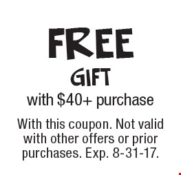 Free gift with $40+ purchase. With this coupon. Not valid with other offers or prior purchases. Exp. 8-31-17.