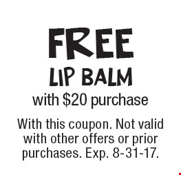 Free lip balm with $20 purchase. With this coupon. Not valid with other offers or prior purchases. Exp. 8-31-17.