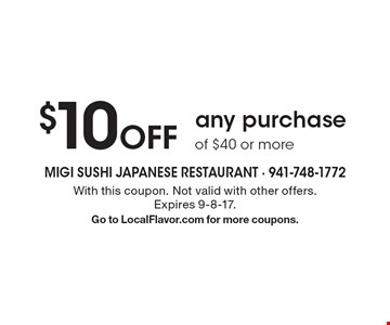 $10 Off any purchase of $40 or more. With this coupon. Not valid with other offers. Expires 9-8-17. Go to LocalFlavor.com for more coupons.