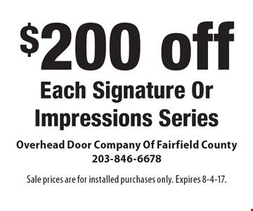 $200 off each signature or impressions series. Sale prices are for installed purchases only. Expires 8-4-17.