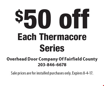 $50 off each thermacore series. Sale prices are for installed purchases only. Expires 8-4-17.