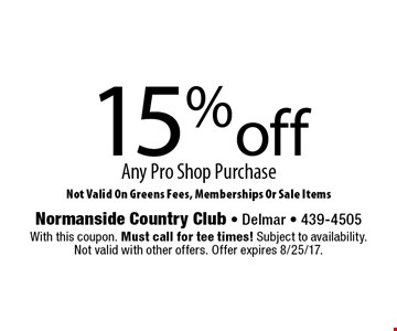 15% off Any Pro Shop Purchase. Not Valid On Greens Fees, Memberships Or Sale Items. With this coupon. Must call for tee times! Subject to availability. Not valid with other offers. Offer expires 8/25/17.