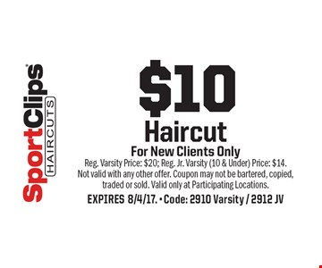 $10 Haircut For New Clients Only. Reg. Varsity Price: $20; Reg. Jr. Varsity (10 & Under) Price: $14. Not valid with any other offer. Coupon may not be bartered, copied, traded or sold. Valid only at Participating Locations. EXPIRES 8/4/17. - Code: 2910 Varsity / 2912 JV