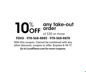 10% Off any take-out order of $30 or more. With this coupon. Cannot be combined with anyother discount, coupon or offer. Expires 8-18-17.Go to LocalFlavor.com for more coupons.
