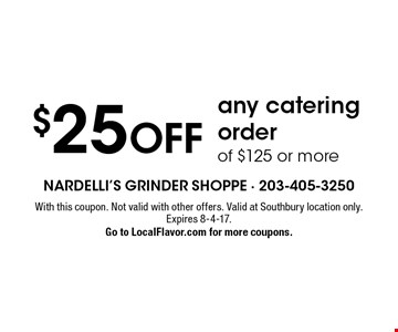 $25 OFF any catering order of $125 or more. With this coupon. Not valid with other offers. Valid at Southbury location only. Expires 8-4-17. Go to LocalFlavor.com for more coupons.