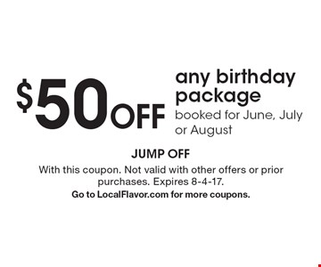 $50 Off any birthday package booked for June, July or August. With this coupon. Not valid with other offers or prior purchases. Expires 8-4-17.Go to LocalFlavor.com for more coupons.