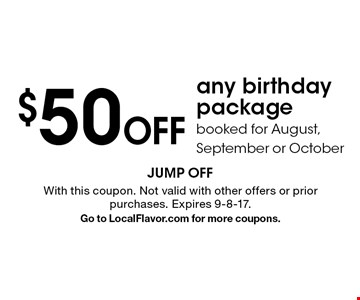 $50 off any birthday package booked for August, September or October. With this coupon. Not valid with other offers or prior purchases. Expires 9-8-17. Go to LocalFlavor.com for more coupons.