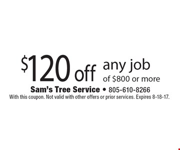 $120 off any job of $800 or more. With this coupon. Not valid with other offers or prior services. Expires 8-18-17.