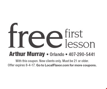 free first lesson. With this coupon. New clients only. Must be 21 or older. Offer expires 8-4-17. Go to LocalFlavor.com for more coupons.