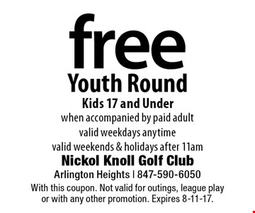 Free Youth Round.  Kids 17 and Under when accompanied by paid adult. Valid weekdays anytime. Valid weekends & holidays after 11am. With this coupon. Not valid for outings, league play or with any other promotion. Expires 8-11-17.