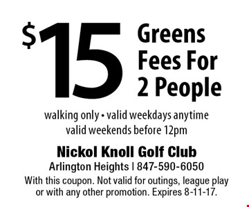 $15 Greens Fees For 2 People. Walking only. Valid weekdays anytime. Valid weekends before 12pm. With this coupon. Not valid for outings, league play or with any other promotion. Expires 8-11-17.