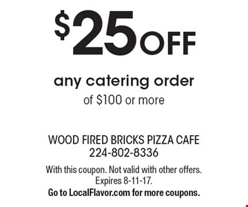 $25 OFF any catering order of $100 or more. With this coupon. Not valid with other offers. Expires 8-11-17. Go to LocalFlavor.com for more coupons.