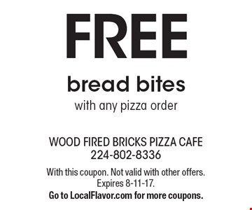 FREE bread bites with any pizza order. With this coupon. Not valid with other offers. Expires 8-11-17. Go to LocalFlavor.com for more coupons.