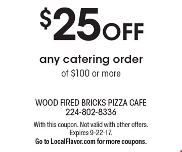 $25 OFF any catering order of $100 or more. With this coupon. Not valid with other offers. Expires 9-22-17. Go to LocalFlavor.com for more coupons.