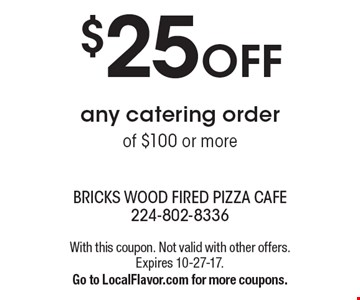 $25 OFF any catering order of $100 or more. With this coupon. Not valid with other offers. Expires 10-27-17. Go to LocalFlavor.com for more coupons.