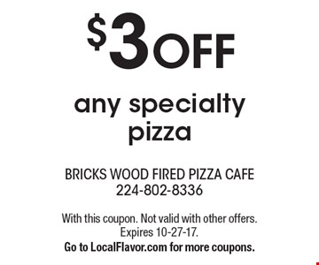 $3 OFF any specialty pizza. With this coupon. Not valid with other offers. Expires 10-27-17. Go to LocalFlavor.com for more coupons.