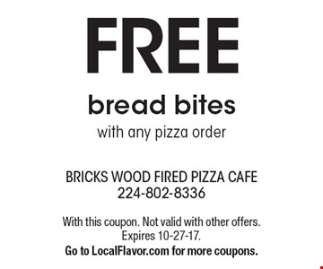 FREE bread bites with any pizza order. With this coupon. Not valid with other offers. Expires 10-27-17. Go to LocalFlavor.com for more coupons.