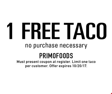 1 FREE TACO. No purchase necessary. Must present coupon at register. Limit one taco per customer. Offer expires 10/20/17.