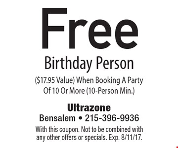 Free birthday person ($17.95 value). When booking a party of 10 or more (10-person min.). With this coupon. Not to be combined with any other offers or specials. Exp. 8/11/17.