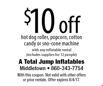 $10 off hot dog roller, popcorn, cotton candy or sno-cone machine with any inflatable rental(includes supplies for 12 people). With this coupon. Not valid with other offers or prior rentals. Offer expires 8/4/17.