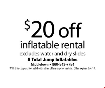 $20 off inflatable rental excludes water and dry slides. With this coupon. Not valid with other offers or prior rentals. Offer expires 8/4/17.