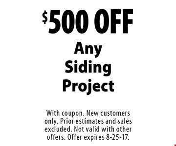 $500 OFF Any Siding Project. With coupon. New customers only. Prior estimates and sales excluded. Not valid with other offers. Offer expires 8-25-17.