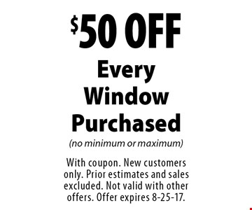 $50 OFF Every Window Purchased (no minimum or maximum). With coupon. New customers only. Prior estimates and sales excluded. Not valid with other offers. Offer expires 8-25-17.