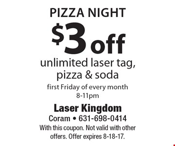 Pizza Night. $3 off unlimited laser tag, pizza & soda. First Friday of every month 8-11pm. With this coupon. Not valid with other offers. Offer expires 8-18-17.