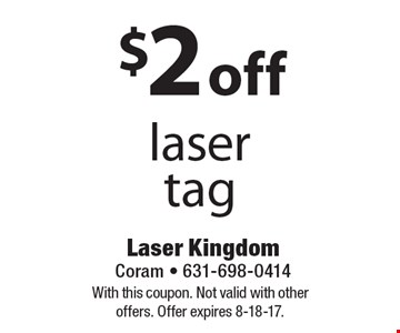 $2 off laser tag. With this coupon. Not valid with other offers. Offer expires 8-18-17.