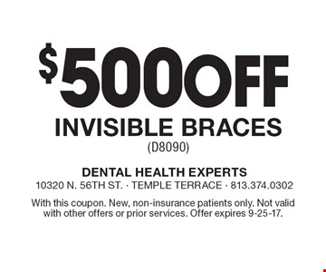 $500 Off Invisible Braces (D8090). With this coupon. New, non-insurance patients only. Not valid with other offers or prior services. Offer expires 9-25-17.