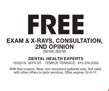 Free Exam & X-Rays, Consultation, 2nd Opinion (D0150, D0210). With this coupon. New, non-insurance patients only. Not valid with other offers or prior services. Offer expires 10-9-17.